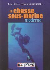 LA CHASSE SOUS-MARINE MODERNE DE CLUA ET GROSVALET ED.AMPHORA