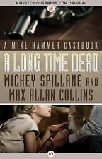 A Long Time Dead : A Mike Hammer Casebook by Mickey Spillane and Max Allan...