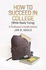 Chicago Guides to Academic Life: How to Succeed in College (While Really...