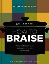 Ruhlman's How to Braise : Foolproof Techniques and Recipes for the Home Cook...