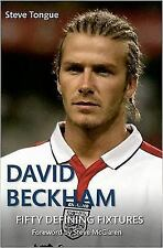 Fifty Defining Fixtures: David Beckham Fifty Defining Fixtures by Steve...