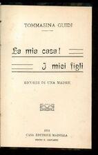 GUIDI TOMMASINA LA MIA CASA! I MIEI FIGLI RICORDI DI UNA MADRE MADELLA 1914