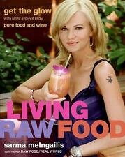 Living Raw Food : Get the Glow with More Recipes from Pure Food and Wine by...