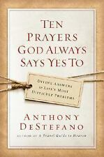 Ten Prayers God Always Says Yes To : Divine Answers to Life's Most Difficult...