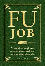 FU Job: A journal for employees to destroy, rant and vent without losing their j