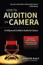 How to Audition on Camera : A Hollywood Insider's Guide for Actors by Sharon...