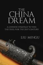 China Dream : Great Power Thinking and Strategic Posture in the Post-American...