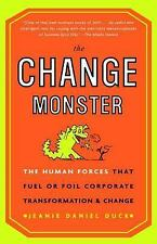 The Change Monster : The Human Forces That Fuel or Foil Corporate Transformation