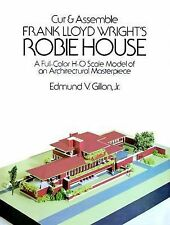 Cut and Assemble Frank Lloyd Wright's Robie House : A Full-Color Scale Model...