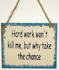 Hard Work Won't Kill Me  But Why Take The Chance Funny