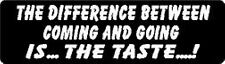 THE DIFFERENCE BETWEEN COMING AND GOING IS THE TASTE....! HELMET STICKER