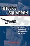 Hitler's Squadron : The Fuehrer's Personal Aircraft and Transportation Unit,...