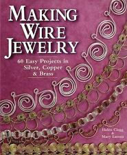 Making Wire Jewelry: 60 Easy Projects in Silver, Copper and Brass  PB