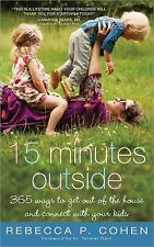 Fifteen Minutes Outside : 365 Ways to Get Out of the House Rebecca P. Cohen Book
