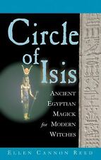 Circle of Isis : Ancient Egyptian Magic for Modern Witches by Ellen Reed and...