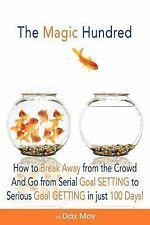 The Magic Hundred : How to Go from Serial Goal-Setting to Serious...