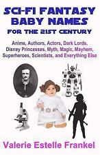 Sci-Fi Fantasy Baby Names for the Twenty-First Century : Anime, Authors,...