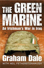 The Green Marine: An Irishman's War in Iraq, Graham Dale, Neil Fetherstonhaugh,