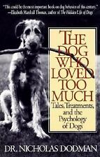 The Dog Who Loved Too Much: Tales, Treatments and the Psychology of Dogs Dodman