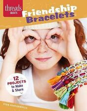 Friendship Bracelets: 12 Jewelry designs to make and share (Threads Selects)