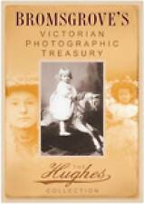 Bromsgrove's Victorian Photographic Treasury: The Hughes Collection (Images of E