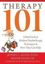 Therapy 101: A Brief Look at Modern Psychotherapy Techniques and How They Can He