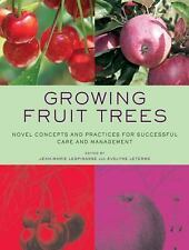 Growing Fruit Trees : Novel Concepts and Practices for Successful Care and...