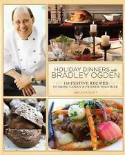 Holiday Dinners with Bradley Ogden: 150 Festive Recipes for Bringing Family and