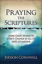 Praying the Scriptures : Using God's Words to Effect Change in All of Life's...