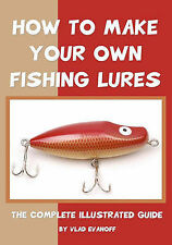 How to Make Your Own Fishing Lures: The Complete Illustrated Guide by Vlad...
