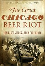 Great Chicago Beer Riot, The: : How Lager Struck a Blow for Liberty by John...