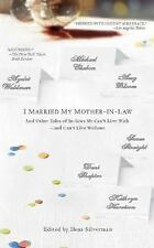 I Married My Mother-in-Law : And Other Tales of in-Laws We Can't Live...