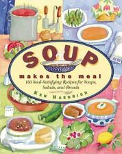 Soup Makes the Meal: 150 Soul-Satisfying Recipes for Soups, Salads and Breads (N