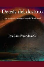 Detr�s Del Destino : Los Secretos Que Enterr� el Chichonal by Jos� Esp�ndola...