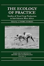 The Ecology of Practice : Studies of Food Crop Production in Sub-Saharan West...