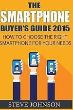 The Smartphone Buyer's Guide 2015 : How to Choose the Right Smartphone for...
