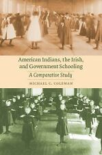 Indigenous Education: American Indians, the Irish, and Government Schooling :...