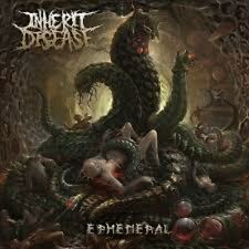 INHERIT DISEASE - Ephemeral Decrepit Birth Brodequin Spawn Of Possession Vile