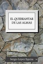 El Quebrantar de Las Almas by Sergio Lopez Equiza (2013, Paperback)