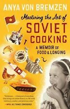 Mastering the Art of Soviet Cooking: A Memoir of Food and Longing, Bremzen, Anya