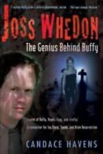 Joss Whedon: The Genius Behind Buffy, Havens, Candace, Good Book