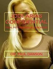 Jodi Arias Confidential : Final Psychological Diagnosis by Paul Dawson (2015,...