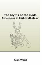 The Myths of the Gods : Structures in Irish Mythology by Alan Ward (2011,...