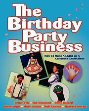 The Birthday Party Business: How to Make a Living as A Children's Entertainer by
