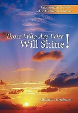 Those Who Are Wise Will Shine! : Understanding the Work of God in Your...