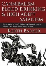 Cannibalism, Blood Drinking and High-Adept Satanism by Kerth Barker (2014,...