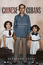 Envisioning Cuba: Chinese Cubans : A Transnational History by Kathleen M....
