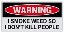 """Funny Warning Bumper Stickers - I Smoke Weed So I Don't Kill People - 6"""" by 3"""""""