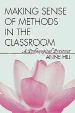 Making Sense of Methods in the Classroom : A Pedagogical Presence by Anne...