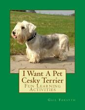 I Want a Pet Cesky Terrier : Fun Learning Activities by Gail Forsyth (2013,...